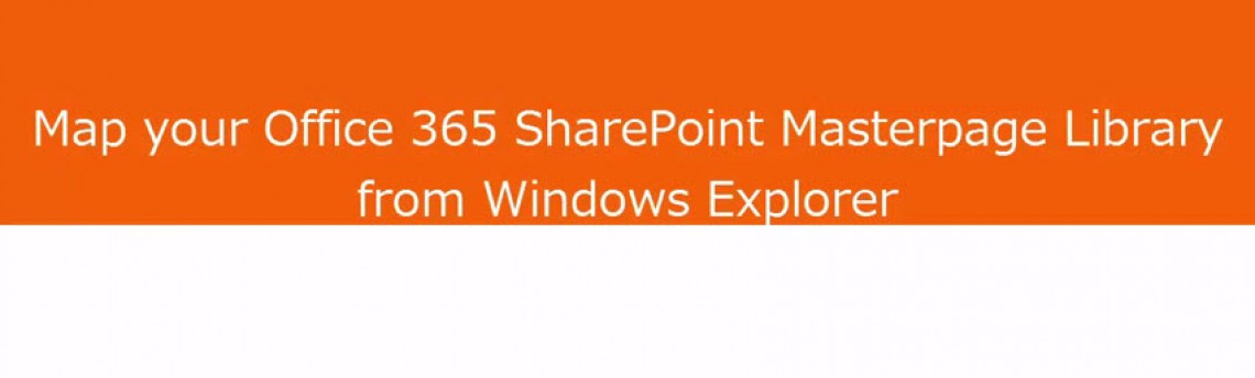 Video: Map Your Office 365 SharePoint Masterpage Library from Windows Explorer